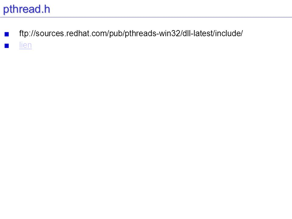 pthread.h ftp://sources.redhat.com/pub/pthreads-win32/dll-latest/include/ lien