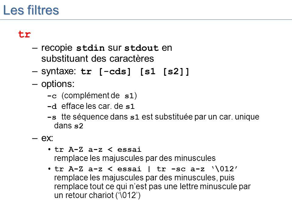 Les filtres tr –recopie stdin sur stdout en substituant des caractères –syntaxe: tr [-cds] [s1 [s2]] –options: -c (complément de s1 ) -d efface les car.