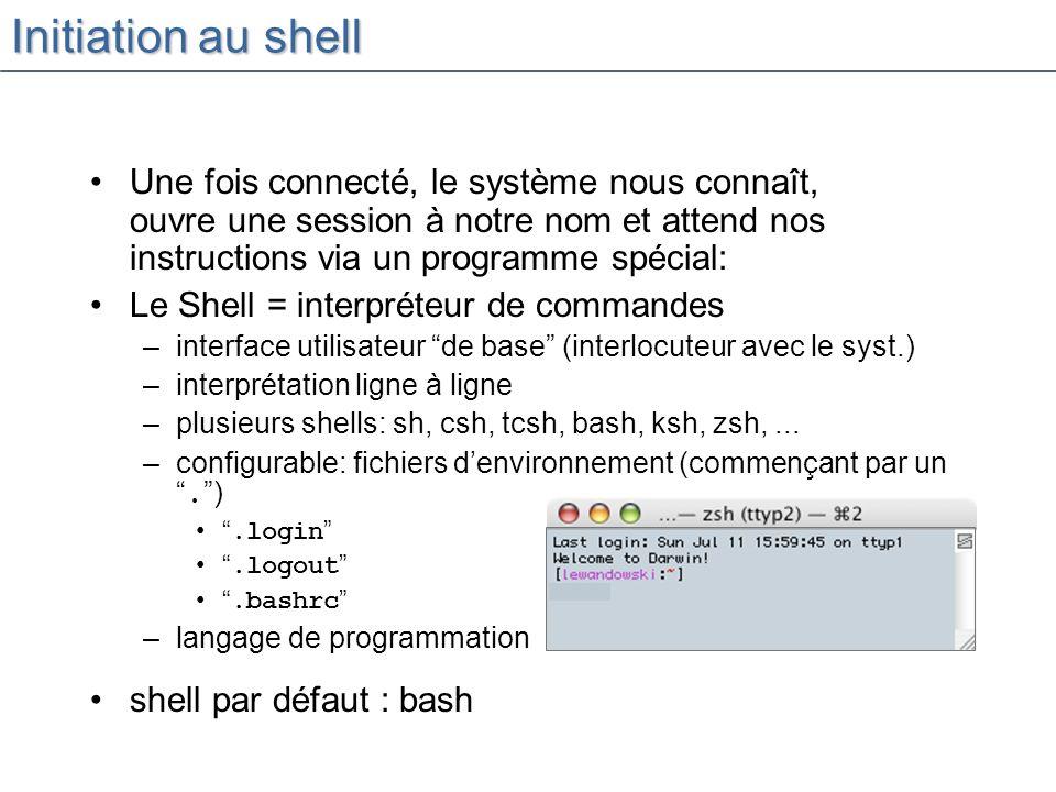 Initiation au shell Une fois connecté, le système nous connaît, ouvre une session à notre nom et attend nos instructions via un programme spécial: Le Shell = interpréteur de commandes –interface utilisateur de base (interlocuteur avec le syst.) –interprétation ligne à ligne –plusieurs shells: sh, csh, tcsh, bash, ksh, zsh,...