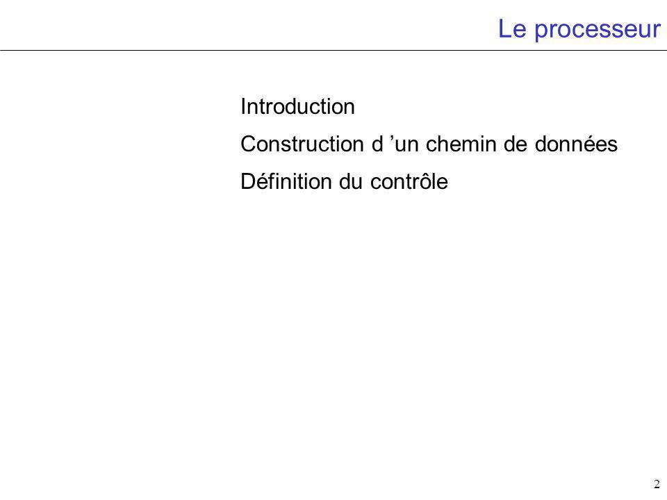 2 Le processeur Introduction Construction d un chemin de données Définition du contrôle
