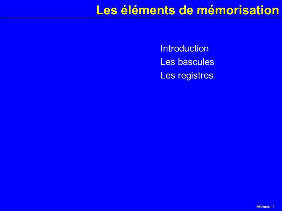 Mémoire 1 Les éléments de mémorisation Introduction Les bascules Les registres