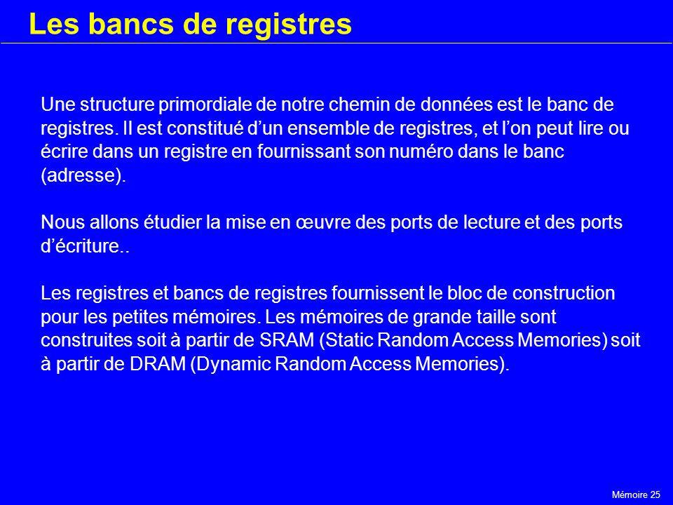 Mémoire 25 Les bancs de registres Une structure primordiale de notre chemin de données est le banc de registres. Il est constitué dun ensemble de regi