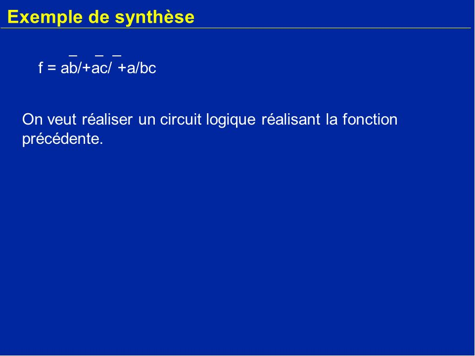 Synthèse à laide de multiplexeurs abfabf abcf00000010010001111001101111011110abcf00000010010001111001101111011110 On analyse que : Lorsque a et b valent 0, quelque soit la valeur de c la fonction vaut 0.