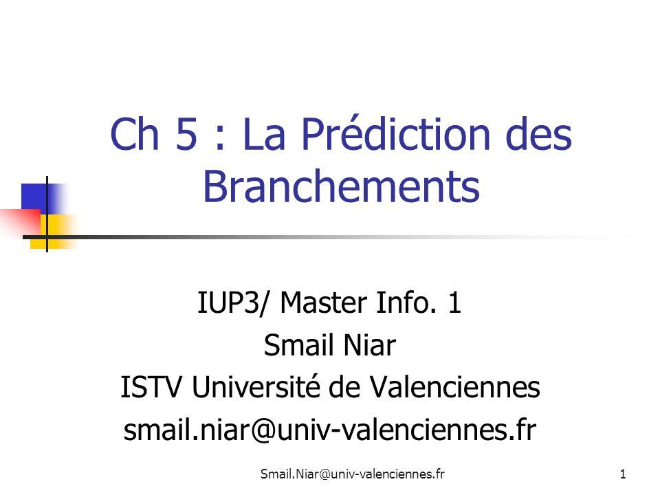 Smail.Niar@univ-valenciennes.fr 22 Résultat : Si on ne branche pas sur L1 alors on ne branche pas sur L2 NT : Not Taken ou branchement non pris NP