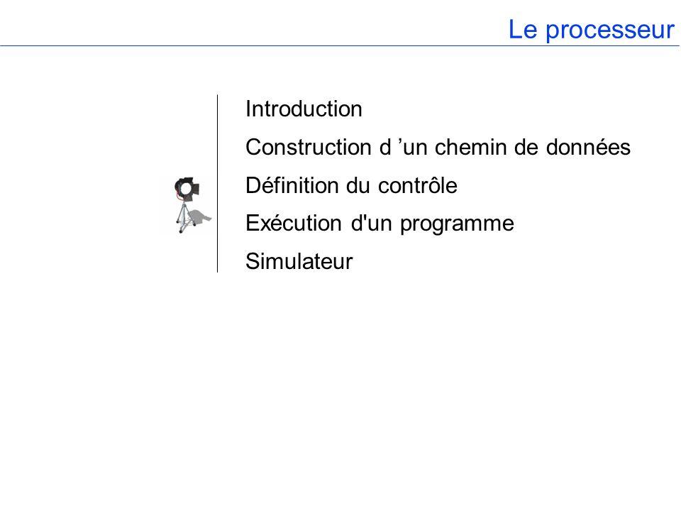 Le processeur Introduction Construction d un chemin de données Définition du contrôle Exécution d'un programme Simulateur