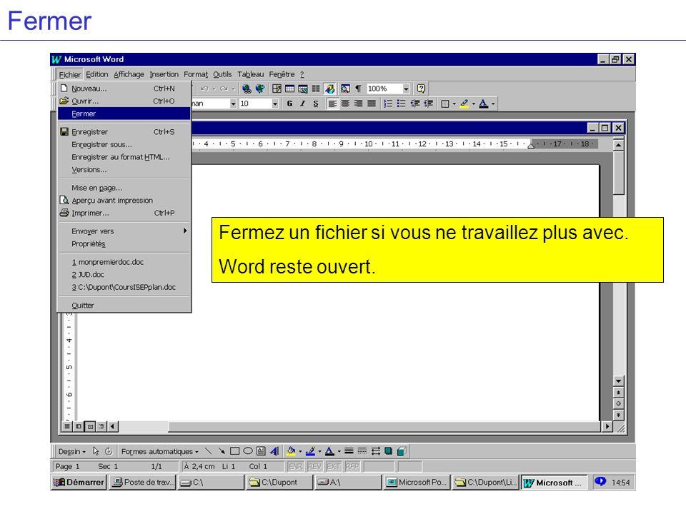 Fermer Fermez un fichier si vous ne travaillez plus avec. Word reste ouvert.