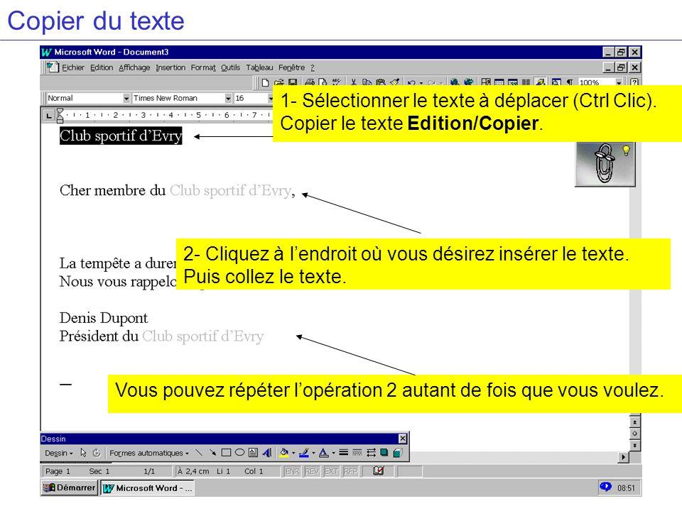 Copier du texte 1- Sélectionner le texte à déplacer (Ctrl Clic). Copier le texte Edition/Copier. 2- Cliquez à lendroit où vous désirez insérer le text