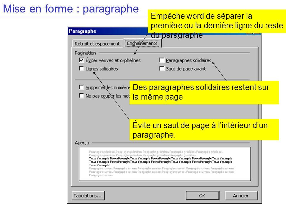 Mise en forme : paragraphe Évite un saut de page à lintérieur dun paragraphe. Empêche word de séparer la première ou la dernière ligne du reste du par