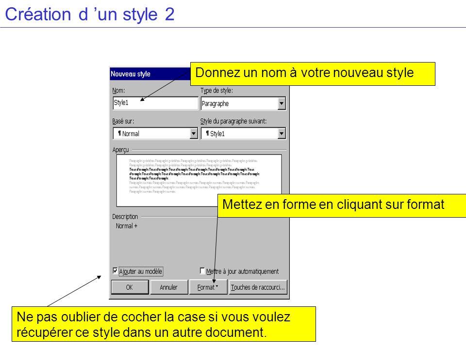 Création d un style 2 Donnez un nom à votre nouveau style Mettez en forme en cliquant sur format Ne pas oublier de cocher la case si vous voulez récupérer ce style dans un autre document.