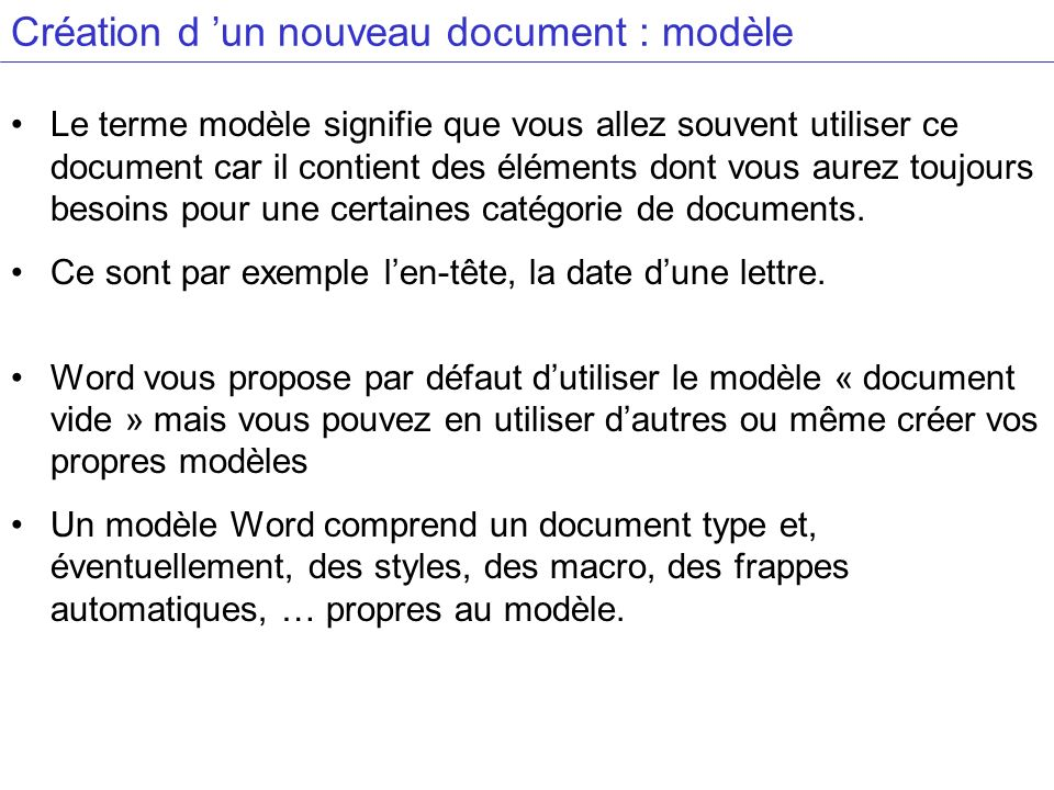 Création d un nouveau document : modèle Le terme modèle signifie que vous allez souvent utiliser ce document car il contient des éléments dont vous aurez toujours besoins pour une certaines catégorie de documents.