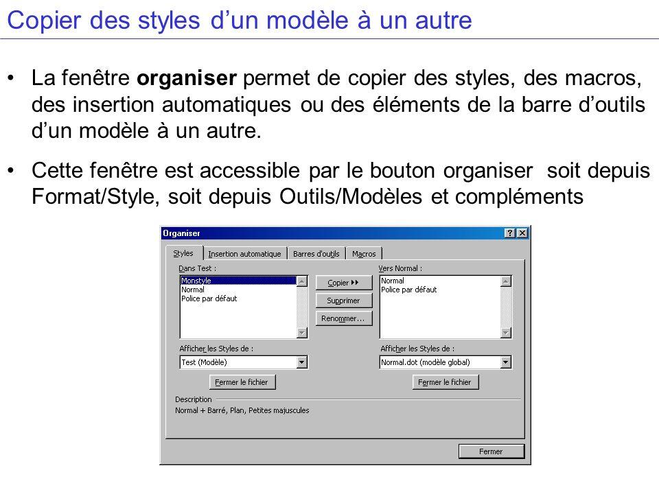 Copier des styles dun modèle à un autre La fenêtre organiser permet de copier des styles, des macros, des insertion automatiques ou des éléments de la barre doutils dun modèle à un autre.