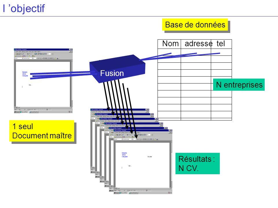 l objectif 1 seul Document maître 1 seul Document maître Nom adresse tel Base de données Fusion N entreprises Résultats : N CV.