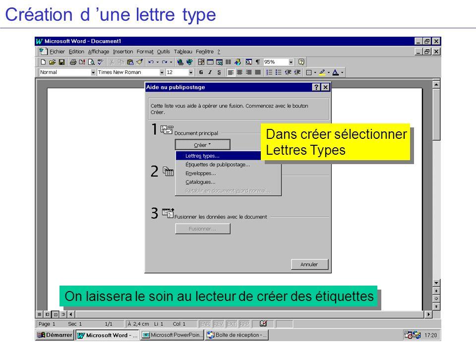 Création d une lettre type On laissera le soin au lecteur de créer des étiquettes Dans créer sélectionner Lettres Types Dans créer sélectionner Lettre