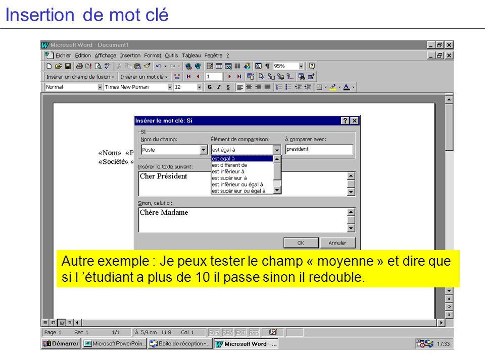 Insertion de mot clé Autre exemple : Je peux tester le champ « moyenne » et dire que si l étudiant a plus de 10 il passe sinon il redouble.