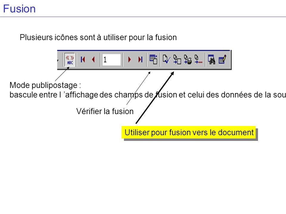 Fusion Plusieurs icônes sont à utiliser pour la fusion Utiliser pour fusion vers le document Mode publipostage : bascule entre l affichage des champs de fusion et celui des données de la source.