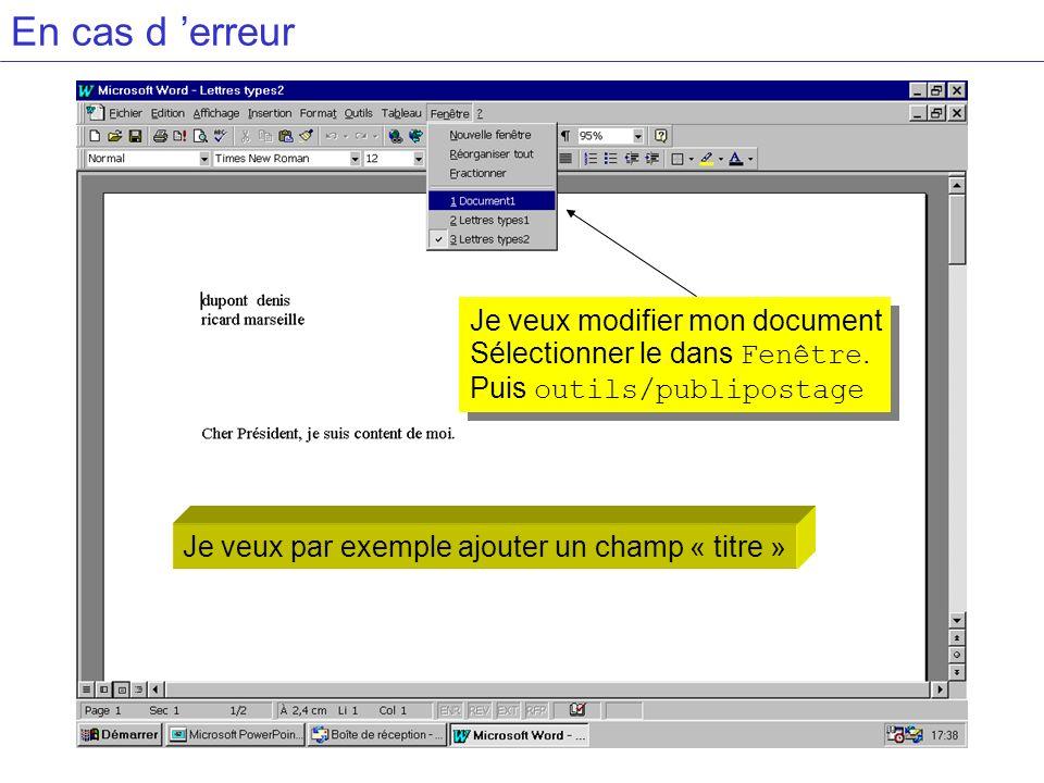 En cas d erreur Je veux modifier mon document Sélectionner le dans Fenêtre. Puis outils/publipostage Je veux modifier mon document Sélectionner le dan