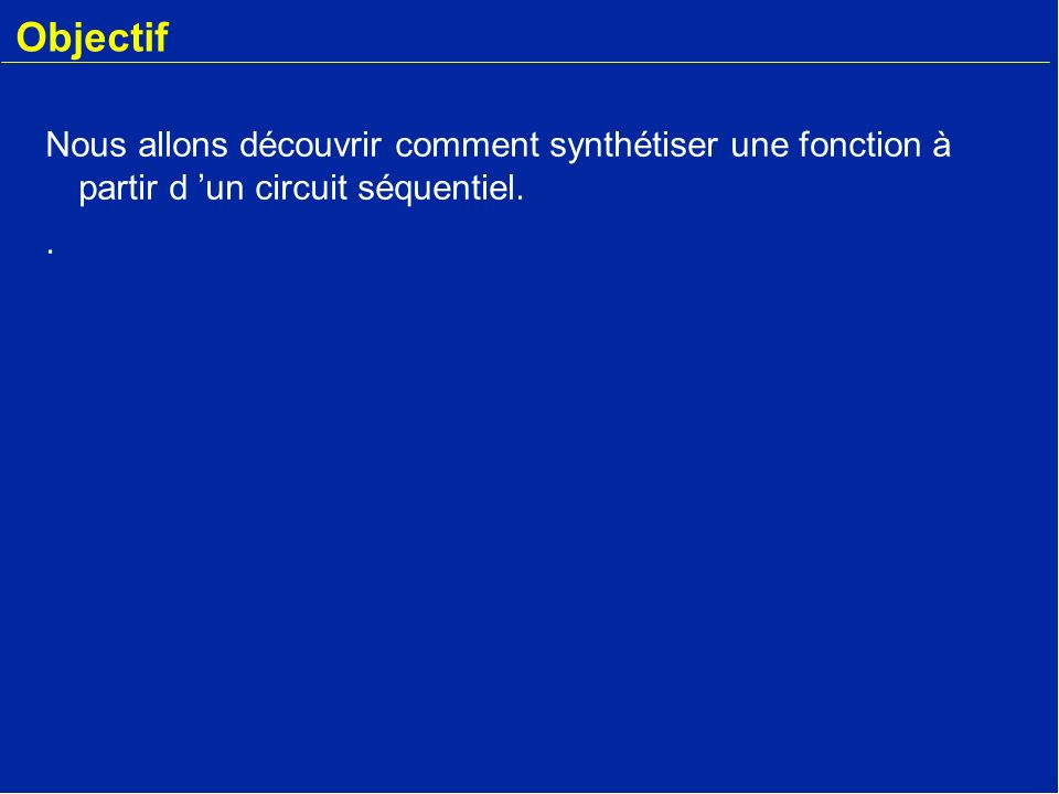 Les automates détats finis r-1 Logique combinatoire e(ti) état de lautomate Horloge q(ti) q(ti+1) Automate détats finis s(ti+1)