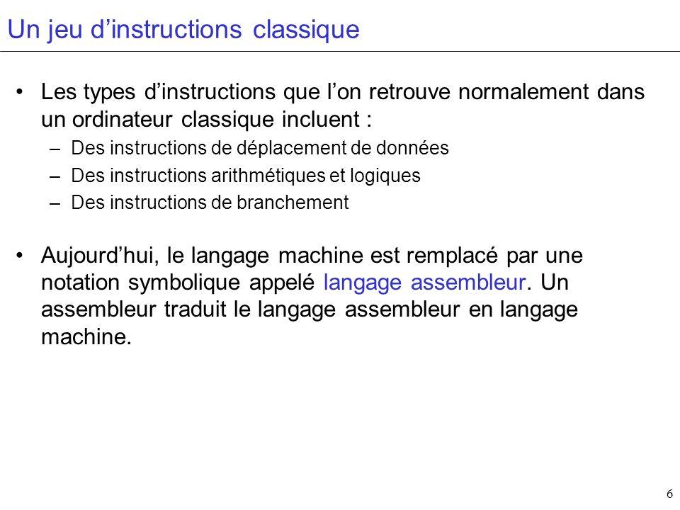 6 Un jeu dinstructions classique Les types dinstructions que lon retrouve normalement dans un ordinateur classique incluent : –Des instructions de dép