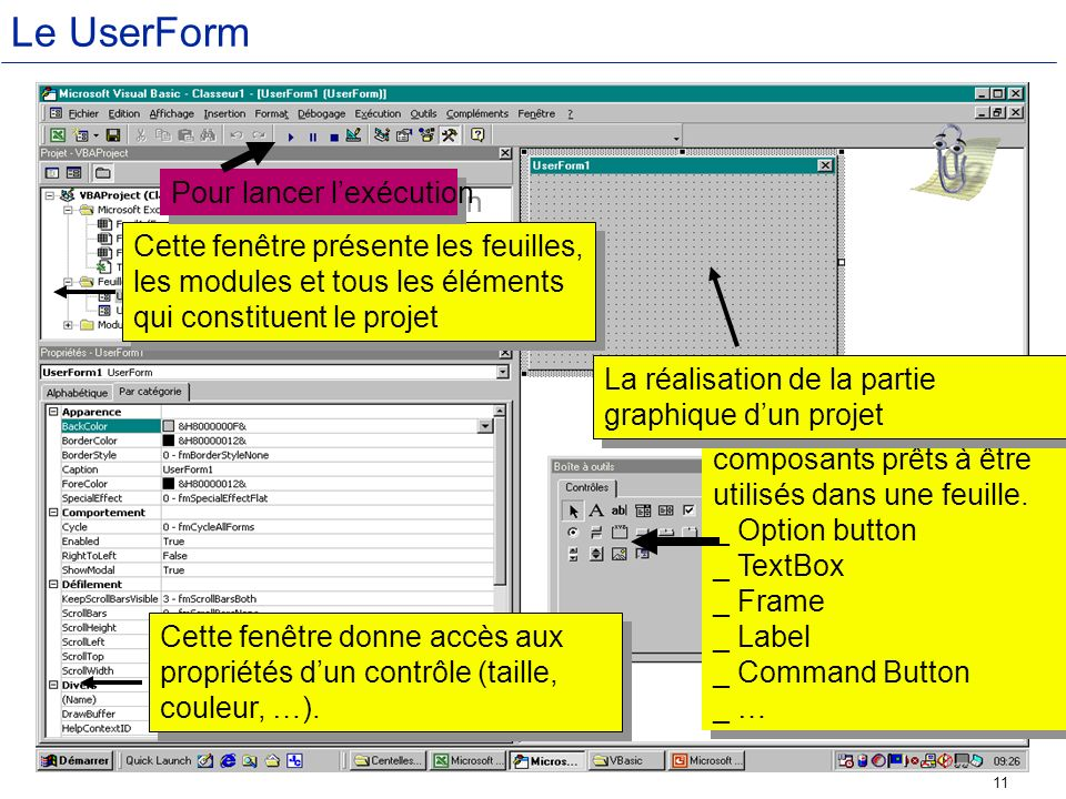 11 Le UserForm Cette fenêtre présente les feuilles, les modules et tous les éléments qui constituent le projet Cette fenêtre donne accès aux propriété