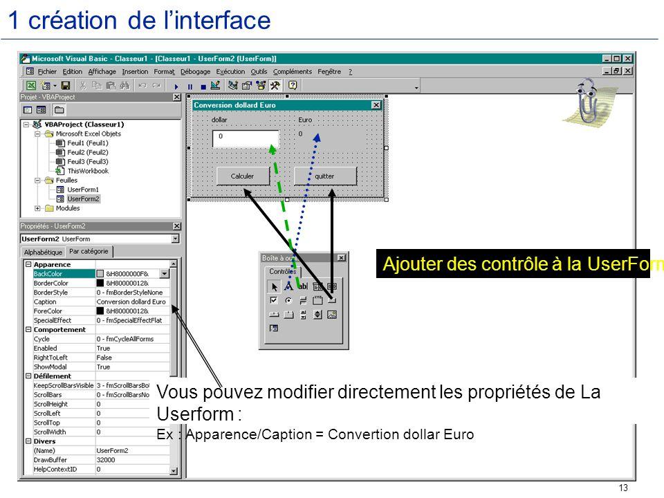 13 1 création de linterface Ajouter des contrôle à la UserForm Vous pouvez modifier directement les propriétés de La Userform : Ex : Apparence/Caption