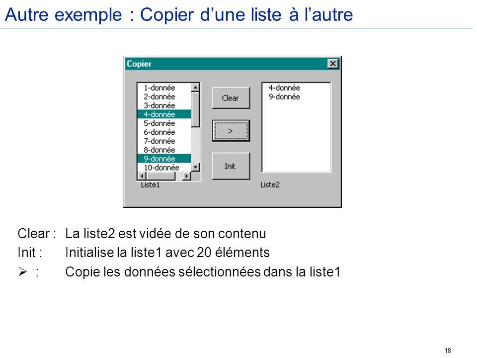18 Autre exemple : Copier dune liste à lautre Clear : La liste2 est vidée de son contenu Init : Initialise la liste1 avec 20 éléments : Copie les donn