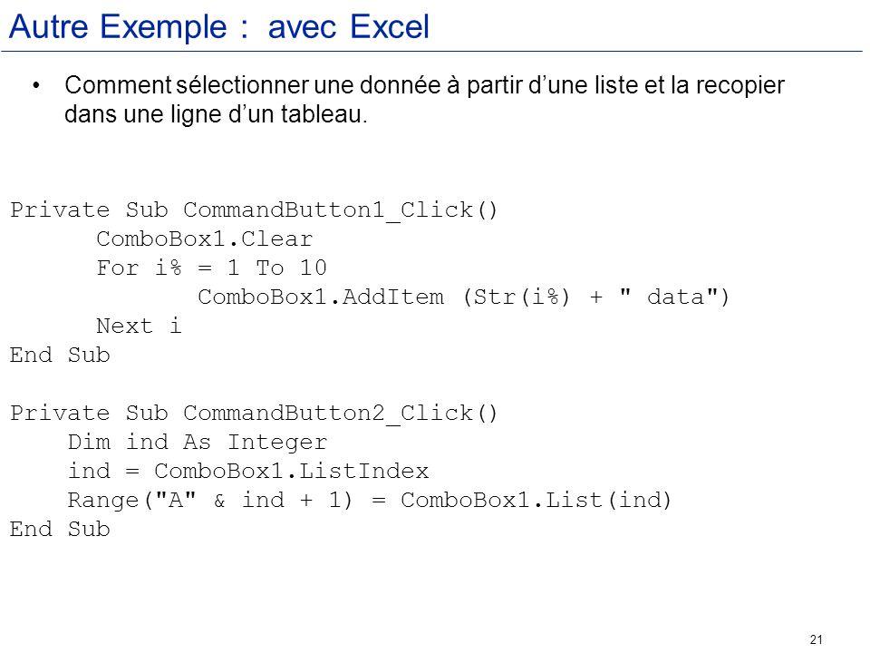 21 Autre Exemple : avec Excel Comment sélectionner une donnée à partir dune liste et la recopier dans une ligne dun tableau. Private Sub CommandButton