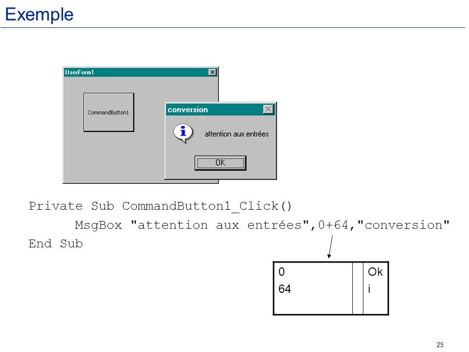 25 Exemple Private Sub CommandButton1_Click() MsgBox