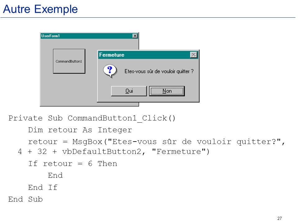 27 Autre Exemple Private Sub CommandButton1_Click() Dim retour As Integer retour = MsgBox(