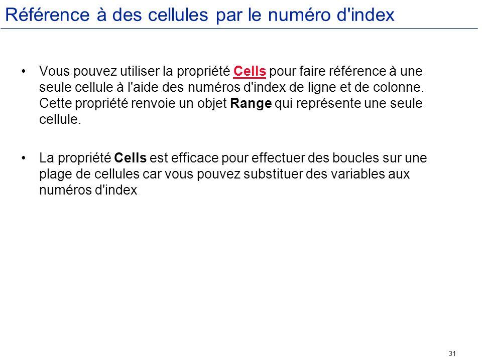 31 Référence à des cellules par le numéro d'index Vous pouvez utiliser la propriété Cells pour faire référence à une seule cellule à l'aide des numéro
