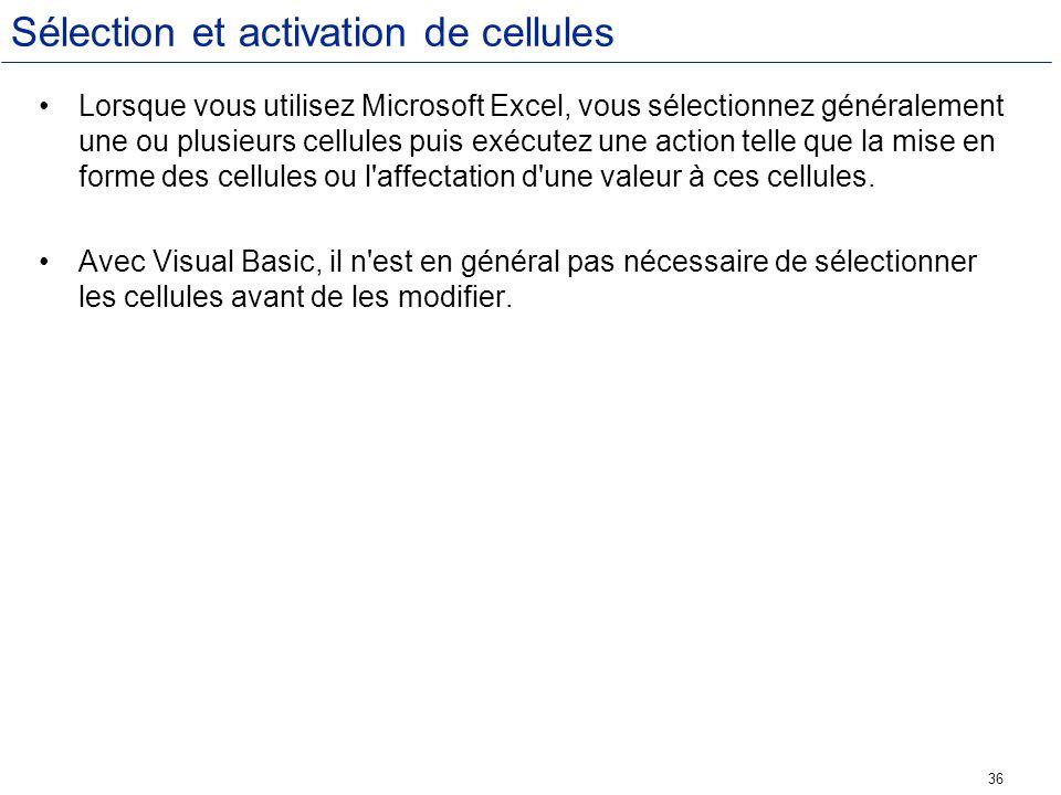 36 Sélection et activation de cellules Lorsque vous utilisez Microsoft Excel, vous sélectionnez généralement une ou plusieurs cellules puis exécutez u