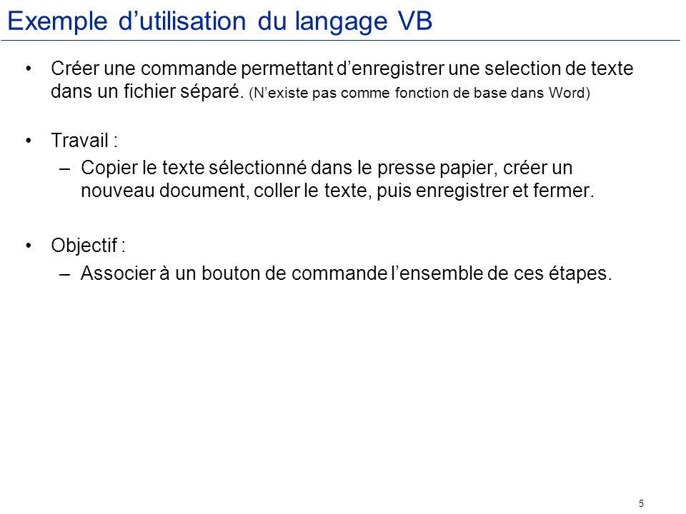 5 Exemple dutilisation du langage VB Créer une commande permettant denregistrer une selection de texte dans un fichier séparé. (Nexiste pas comme fonc