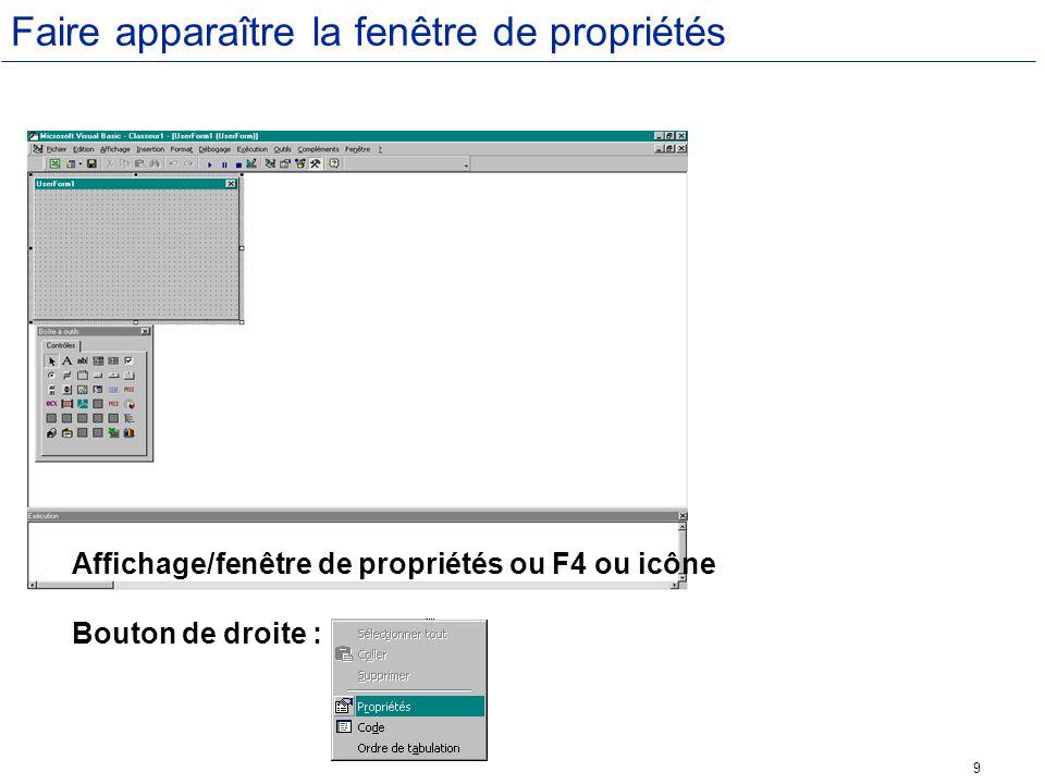 9 Faire apparaître la fenêtre de propriétés Affichage/fenêtre de propriétés ou F4 ou icône Bouton de droite :