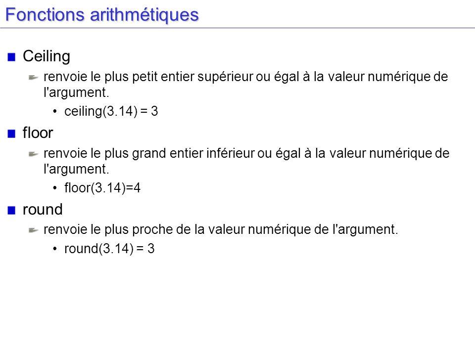 Fonctions arithmétiques Ceiling renvoie le plus petit entier supérieur ou égal à la valeur numérique de l argument.