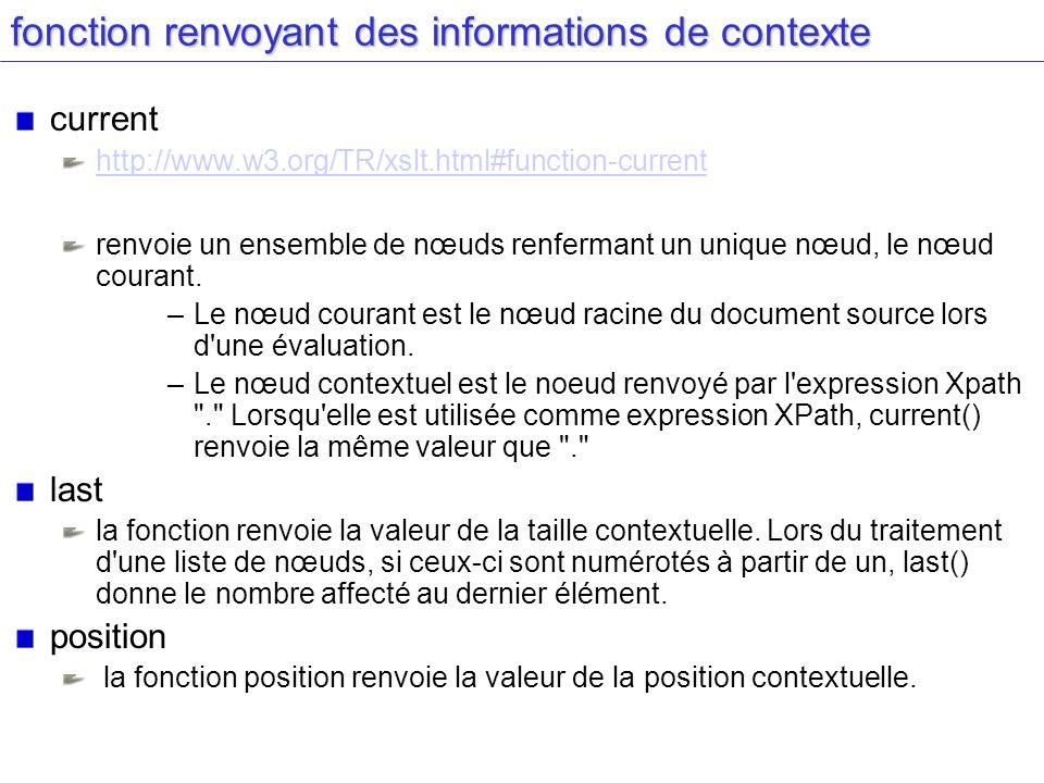 fonction renvoyant des informations de contexte current http://www.w3.org/TR/xslt.html#function-current renvoie un ensemble de nœuds renfermant un unique nœud, le nœud courant.