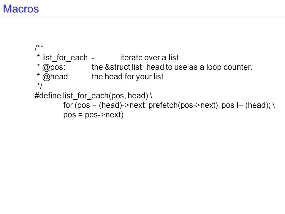 Macros /** * list_for_each-iterate over a list * @pos:the &struct list_head to use as a loop counter.