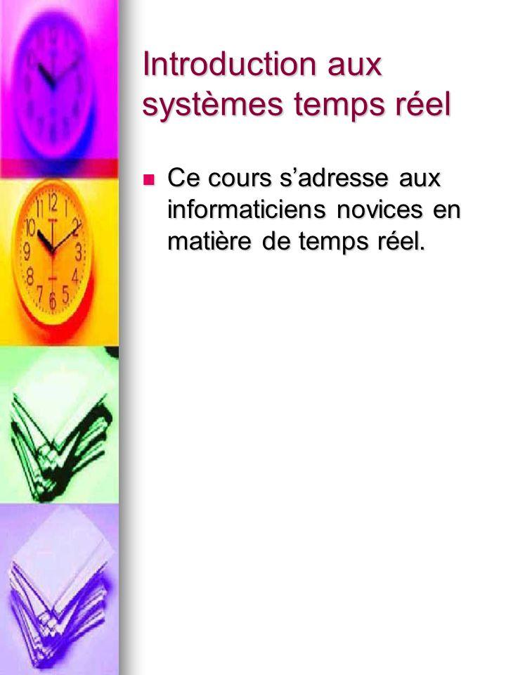 Introduction aux systèmes temps réel Ce cours sadresse aux informaticiens novices en matière de temps réel.