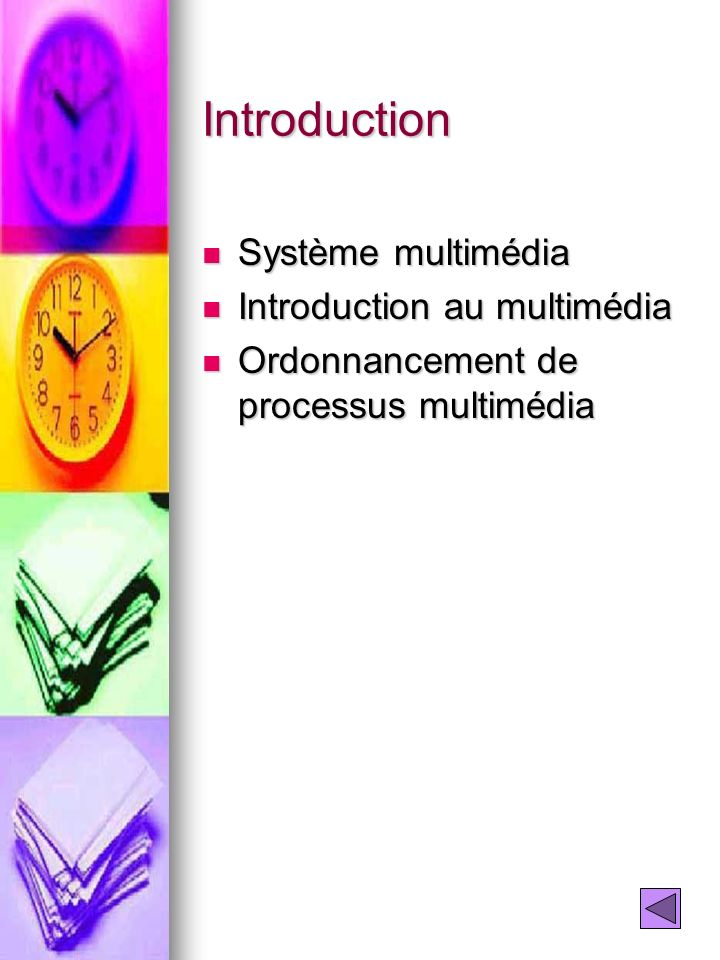 Introduction Système multimédia Système multimédia Introduction au multimédia Introduction au multimédia Ordonnancement de processus multimédia Ordonn