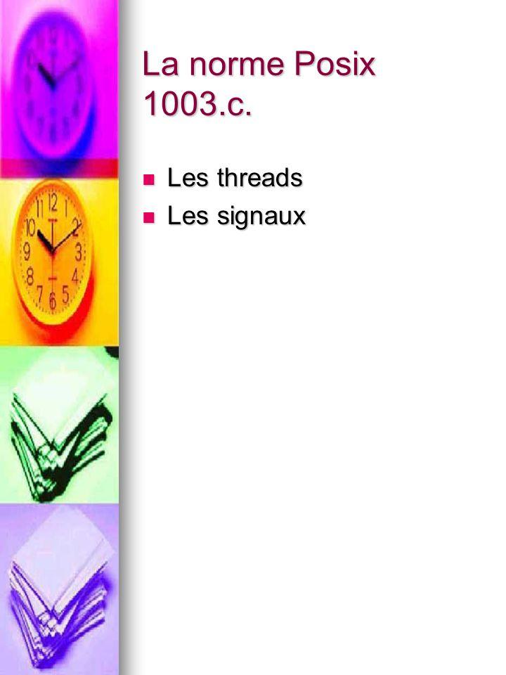 La norme Posix 1003.c. Les threads Les threads Les signaux Les signaux