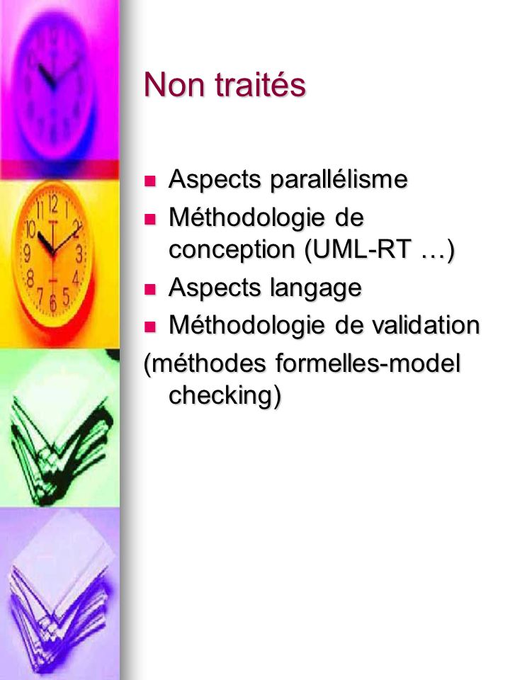 Non traités Aspects parallélisme Aspects parallélisme Méthodologie de conception (UML-RT …) Méthodologie de conception (UML-RT …) Aspects langage Aspe