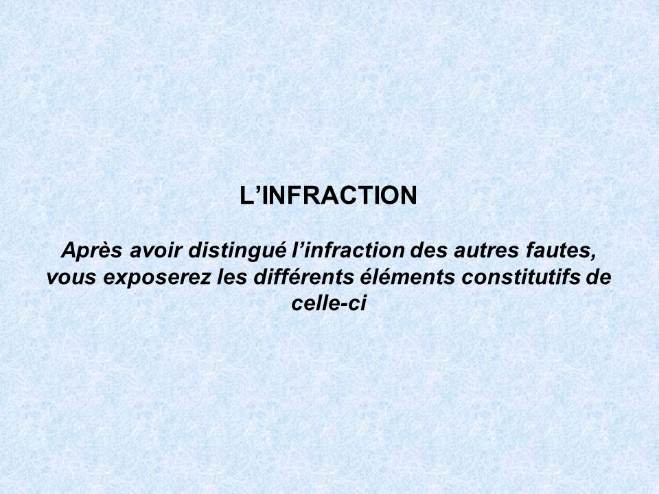 Idée maîtresse Linfraction se distingue du délit civil et de la faute disciplinaire par le fait que nentraînement pas le même trouble social, elle est sanctionnée dune peine et non dune obligation de réparation ou dune sanction.