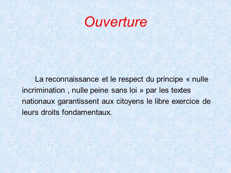 Ouverture La reconnaissance et le respect du principe « nulle incrimination, nulle peine sans loi » par les textes nationaux garantissent aux citoyens
