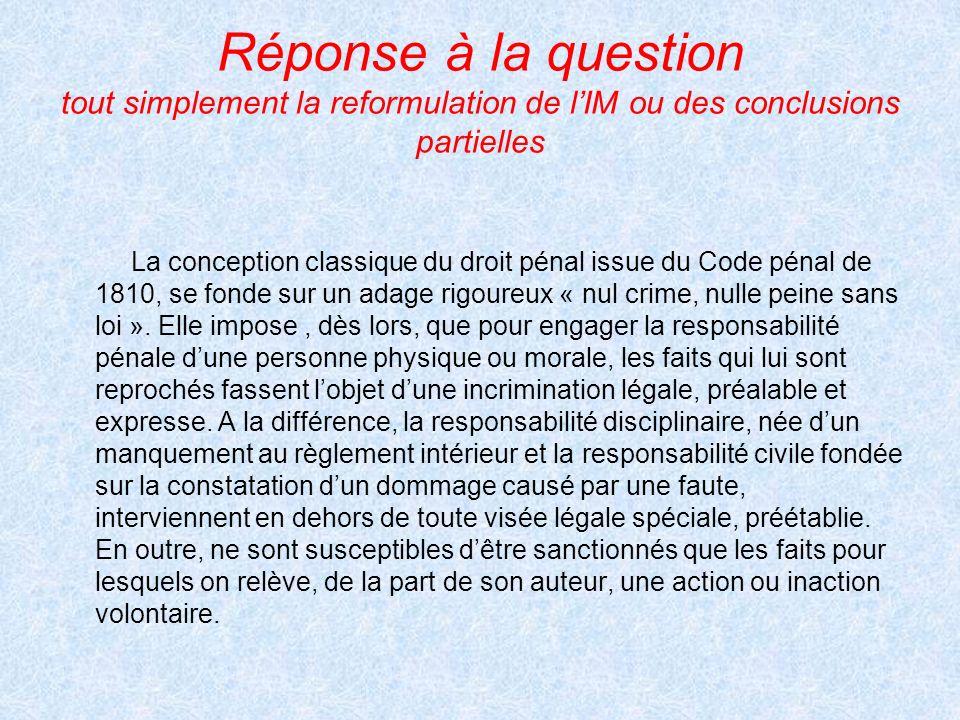 Réponse à la question tout simplement la reformulation de lIM ou des conclusions partielles La conception classique du droit pénal issue du Code pénal