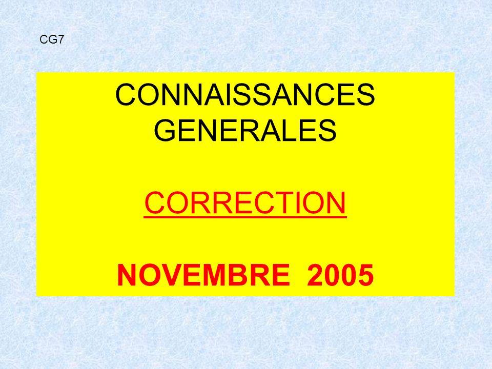 CONNAISSANCES GENERALES CORRECTION NOVEMBRE 2005 CG7
