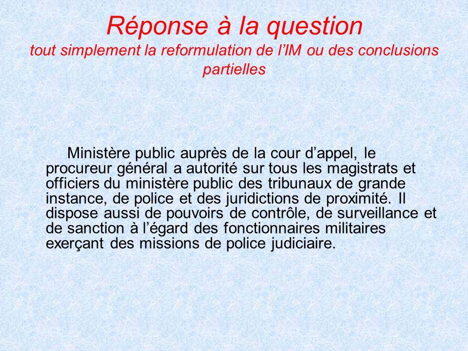 Réponse à la question tout simplement la reformulation de lIM ou des conclusions partielles Ministère public auprès de la cour dappel, le procureur gé