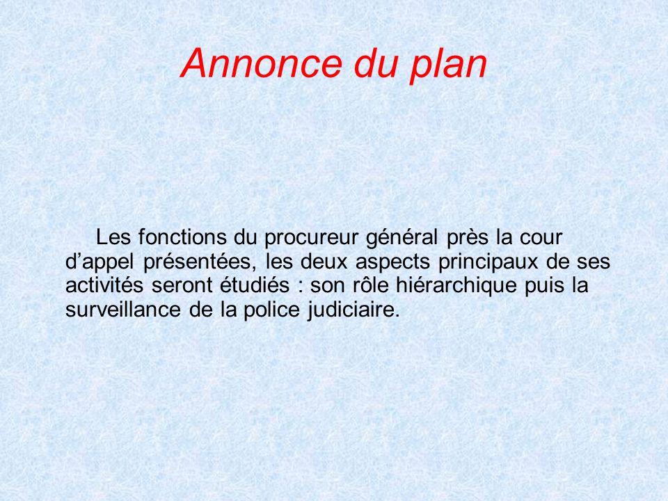 Annonce du plan Les fonctions du procureur général près la cour dappel présentées, les deux aspects principaux de ses activités seront étudiés : son r