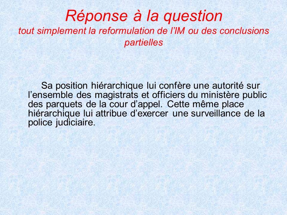 Réponse à la question tout simplement la reformulation de lIM ou des conclusions partielles Sa position hiérarchique lui confère une autorité sur lens