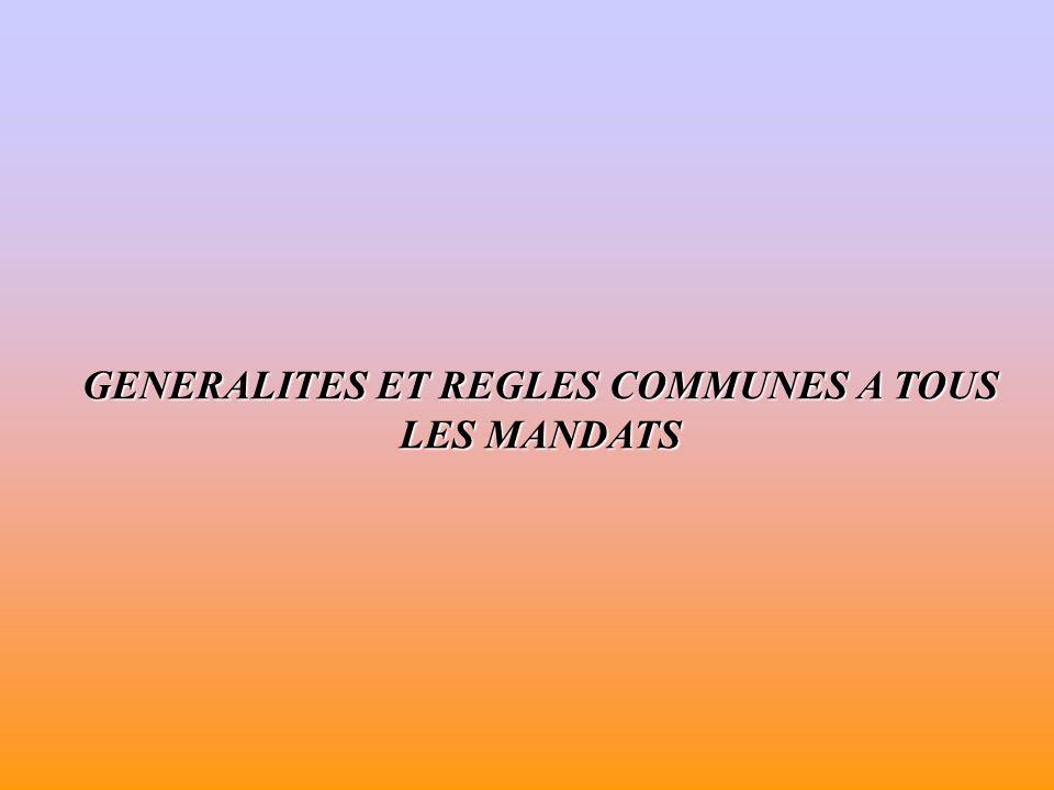 GENERALITES ET REGLES COMMUNES A TOUS LES MANDATS