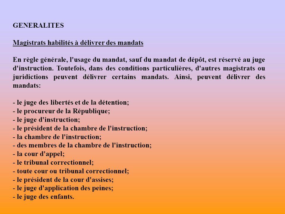 GENERALITES Magistrats habilités à délivrer des mandats En règle générale, l usage du mandat, sauf du mandat de dépôt, est réservé au juge d instruction.