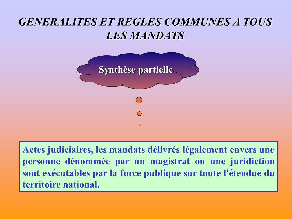 Synthèse partielle Actes judiciaires, les mandats délivrés légalement envers une personne dénommée par un magistrat ou une juridiction sont exécutables par la force publique sur toute l étendue du territoire national.