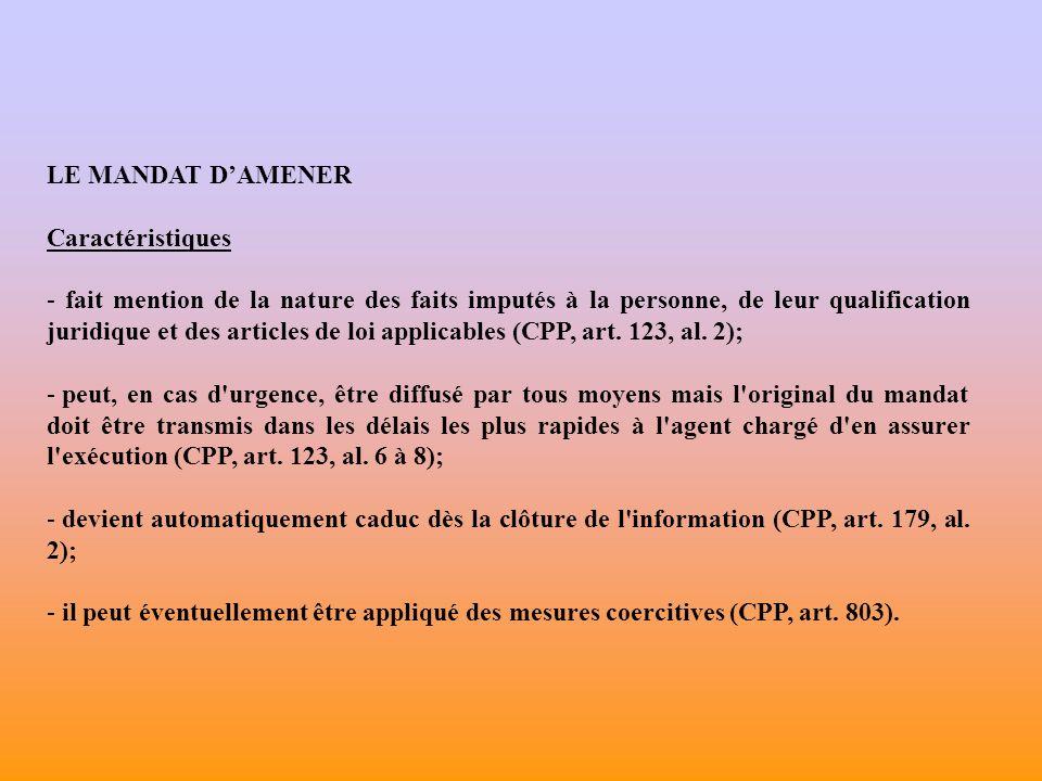 LE MANDAT DAMENER Caractéristiques - fait mention de la nature des faits imputés à la personne, de leur qualification juridique et des articles de loi applicables (CPP, art.